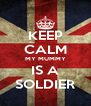 KEEP CALM MY MUMMY IS A SOLDIER - Personalised Poster A4 size