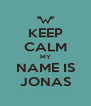 KEEP CALM MY NAME IS JONAS - Personalised Poster A4 size