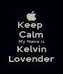 Keep  Calm My Name is Kelvin Lovender - Personalised Poster A4 size