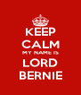 KEEP CALM MY NAME IS LORD BERNIE - Personalised Poster A4 size