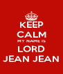 KEEP CALM MY NAME IS LORD JEAN JEAN - Personalised Poster A4 size