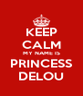 KEEP CALM MY NAME IS PRINCESS DELOU - Personalised Poster A4 size