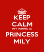 KEEP CALM MY NAME IS PRINCESS MILY - Personalised Poster A4 size