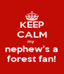 KEEP CALM my  nephew's a forest fan! - Personalised Poster A4 size