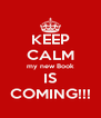 KEEP CALM my new Book IS COMING!!! - Personalised Poster A4 size