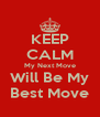 KEEP CALM My Next Move Will Be My Best Move - Personalised Poster A4 size