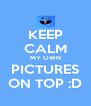 KEEP CALM MY OWN PICTURES ON TOP :D - Personalised Poster A4 size
