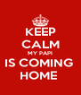 KEEP CALM MY PAPI IS COMING  HOME  - Personalised Poster A4 size