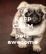 KEEP CALM my pets  awesome - Personalised Poster A4 size