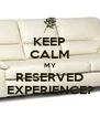 KEEP CALM MY RESERVED EXPERIENCE? - Personalised Poster A4 size