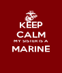 KEEP CALM MY SISTER IS A MARINE  - Personalised Poster A4 size