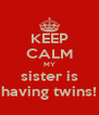 KEEP CALM MY sister is having twins! - Personalised Poster A4 size