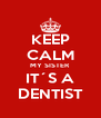 KEEP CALM MY SISTER IT´S A DENTIST - Personalised Poster A4 size
