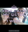 KEEP CALM MY SISTER will be here in 1 WEEK  - Personalised Poster A4 size