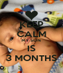 KEEP CALM MY SON IS 3 MONTHS - Personalised Poster A4 size