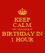 KEEP CALM MY SUGAFOOT BIRTHDAY IN 1 HOUR - Personalised Poster A4 size