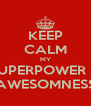 KEEP CALM MY SUPERPOWER IS AWESOMNESS - Personalised Poster A4 size