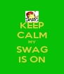 KEEP CALM MY SWAG IS ON - Personalised Poster A4 size