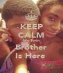 KEEP CALM My Twin Brother Is Here  - Personalised Poster A4 size