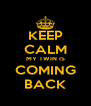 KEEP CALM MY TWIN IS COMING BACK - Personalised Poster A4 size
