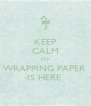 KEEP CALM MY WRAPPING PAPER  IS HERE  - Personalised Poster A4 size