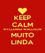 KEEP CALM MYLLENNA WALLISON MUITO LINDA - Personalised Poster A4 size