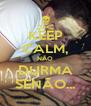 KEEP CALM, NÃO DURMA SENÃO... - Personalised Poster A4 size