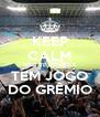 KEEP CALM NÃO TE ESTRESSA TEM JOGO DO GRÊMIO - Personalised Poster A4 size