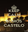 KEEP CALM NÓS SOMOS CASTELO - Personalised Poster A4 size
