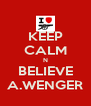 KEEP CALM N BELIEVE A.WENGER - Personalised Poster A4 size
