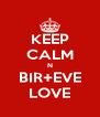 KEEP CALM N BIR+EVE LOVE - Personalised Poster A4 size