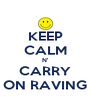 KEEP CALM N' CARRY ON RAVING - Personalised Poster A4 size
