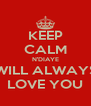 KEEP CALM N'DIAYE WILL ALWAYS LOVE YOU - Personalised Poster A4 size