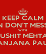 KEEP CALM N DON'T MESS WITH KRUSHIT MEHTA & SANJANA PAUL - Personalised Poster A4 size