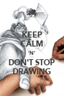KEEP CALM 'N' DON'T STOP DRAWING - Personalised Poster A4 size