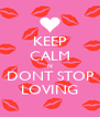 KEEP CALM N DONT STOP LOVING - Personalised Poster A4 size