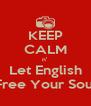 KEEP CALM n' Let English Free Your Soul - Personalised Poster A4 size