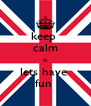 keep  calm n lets have  fun  - Personalised Poster A4 size