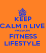 KEEP CALM n LIVE  PASSION  FITNESS LIFESTYLE  - Personalised Poster A4 size