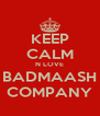 KEEP CALM N LOVE BADMAASH COMPANY - Personalised Poster A4 size