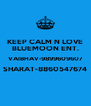 KEEP CALM N LOVE BLUEMOON ENT. VAIBHAV-9899609607 SHARAT-8860547674  - Personalised Poster A4 size