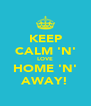 KEEP CALM 'N' LOVE HOME 'N' AWAY! - Personalised Poster A4 size