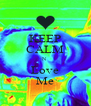 KEEP CALM N Love Me - Personalised Poster A4 size
