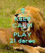 KEEP CALM N PLAY 21 dares - Personalised Poster A4 size
