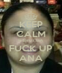 KEEP CALM N SHUT DA FUCK UP ANA - Personalised Poster A4 size