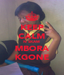 KEEP CALM N SKAM MBORA KGONE - Personalised Poster A4 size