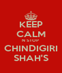 KEEP CALM N STOP  CHINDIGIRI SHAH'S - Personalised Poster A4 size