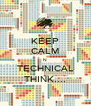 KEEP CALM N TECHNICAL THINK.... - Personalised Poster A4 size