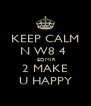 KEEP CALM N W8 4   EDMIR 2 MAKE U HAPPY - Personalised Poster A4 size