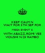 KEEP CALM N WAIT FOR 5TH SEP FOR MEGA EVENT 2 WITH ABAZZ,ROMI VEE VIDUSHI N DJ RAMBO - Personalised Poster A4 size